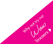 Why not try our Wow Trousers