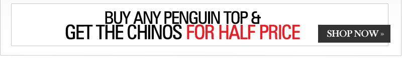 Buy any Penguin Top and get the Chinos for Half Price >