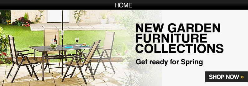 New Garden Furniture. Get ready for spring – Shop Now >