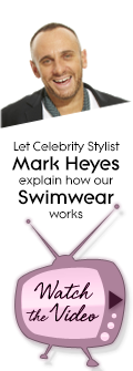 Let Celebrity Stylist Mark Heyes explain how our Swimwear works - Watch the Video