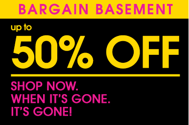 Bargain Basement up to 50% off 