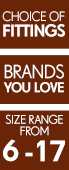 Choice of Fittings - Brands You Love - Size Range from 6-17