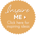 Inspire Me - Click here for inspiring ideas