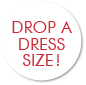 Drop A Dress Size!