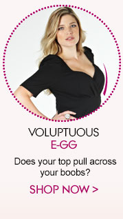 Voluptuous E-GG - Does your top pull across your boobs?