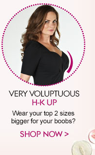 Very Voluptuous H-K Up - Wear your top 2 sizes bigger for your boobs?