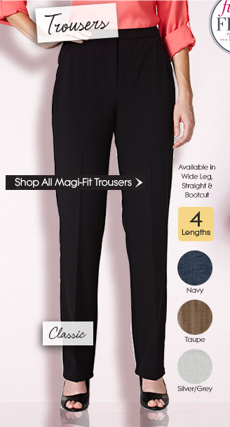 Magi-Fit Trousers. Available in Wide Leg, Straight & Bootcut
