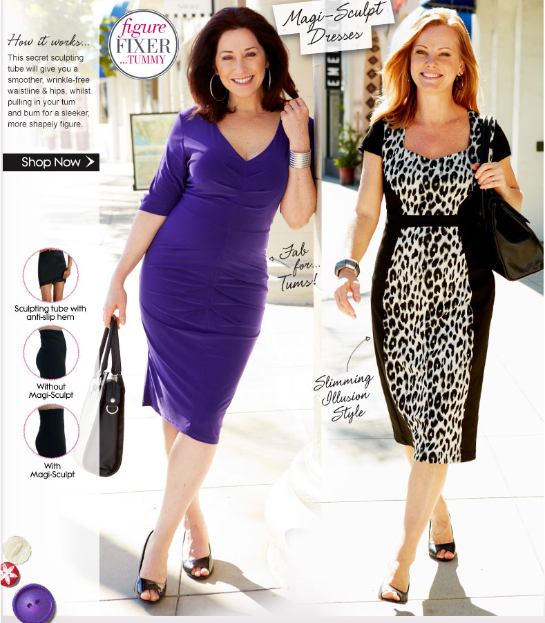 Magi-Sculpt Dresses - Figure Fixer... Tummy. How it works - this secret sculpting tube will give you a smoother, wrinkle-free waistline & hips, whilst pulling in your tum and bum for a sleeker, more shapely figure. Featuring dresses that are fab for tums, and with a slimming illusion style