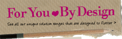 For You, By Design - See all our unique solution ranges that are designed to flatter