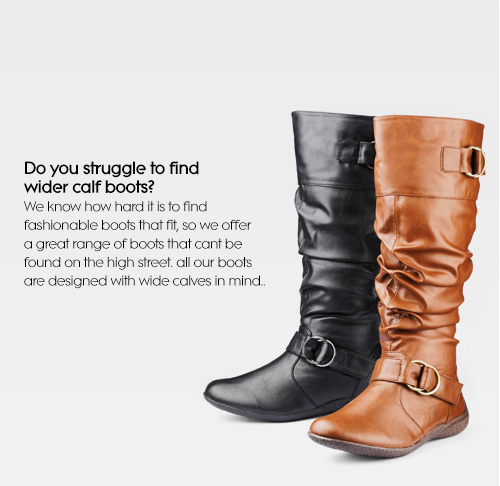 Do you struggle to find wider calf boots? We know how hard it is to find fashionable boots that fit, so we offer a great range of boots that cant be found on the high street. all our boots are designed with wide calves in mind..