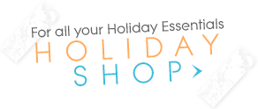 For all your Holiday Essentials - Holiday Shop