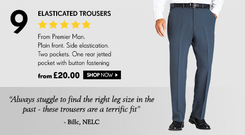 Elasticated Trousers From Premier Man. Plain front. Side elastication. Two pockets. One rear jetted pocket with button fastening from £20.00