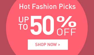 shop Hot Fashion Picks up to 50% off
