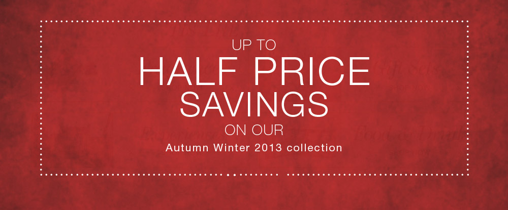 Up to Half Price on Selected Lines