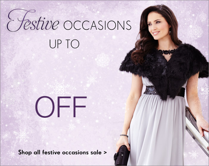 Festive occasions - up to 30% off >