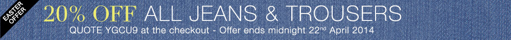 Easter Offer - 20% Off All Jeans & Trousers - Quote YGCU9 at the checkout