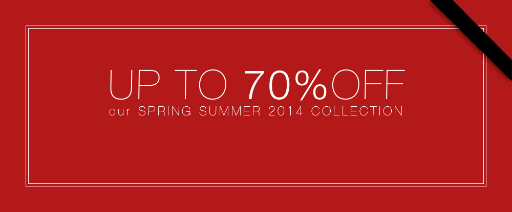 Up to 70% Off our Spring Summer 2014 Collection