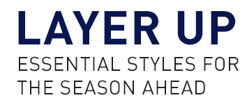 Layer Up - Essential styles for the season ahead
