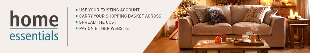 Home Essentials - Use your existing account - Carry your shopping basket across - Spread the cost - Pay on either website