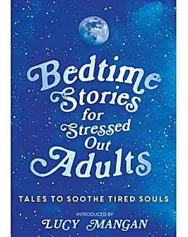 Bedtime Stories For Stressed Out Adults by Lucy Mangan