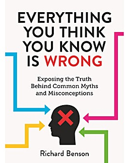 EVERYTHING YOU THINK YOU KNOW IS WRONG