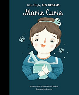 LITTLE PEOPLE, BIG DREAMS MARIE CURIE