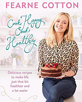 Fearne Cotton Cook Happy Cook Healthy