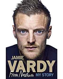 Jamie Vardy From Nowhere My Story Book