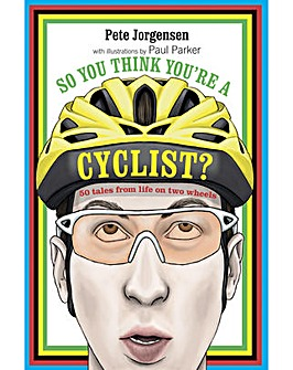 SO YOU THINK YOURE A CYCLIST