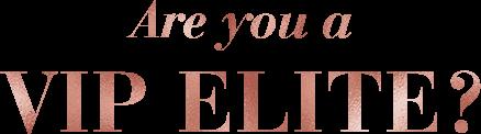 are you a VIP elite?