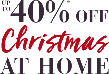 Up to 40% off Christmas at Home
