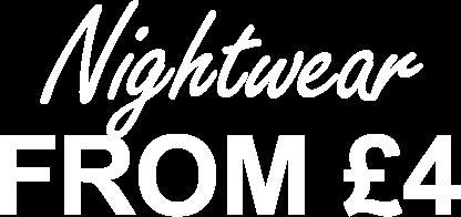 Nightwear from £4