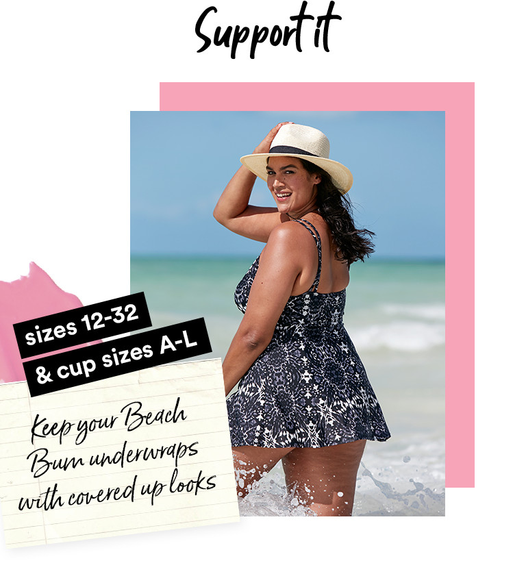 Support it. Size 12-32 & cup sizes A-L. Keep your beach bum underwraps with covered up looks.