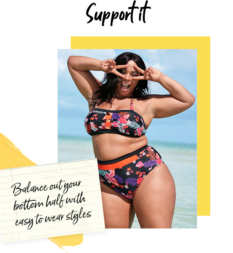 Support it. Balance out your bottom half with easy to wear styles.