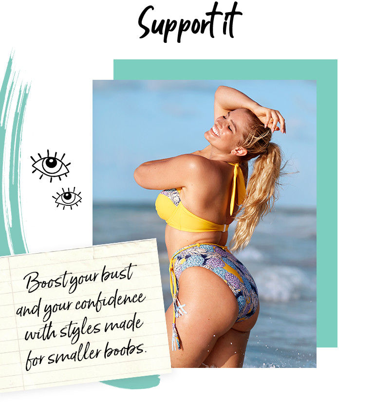 Support it. Boost your bust and your confidence with styles made for smaller boobs.