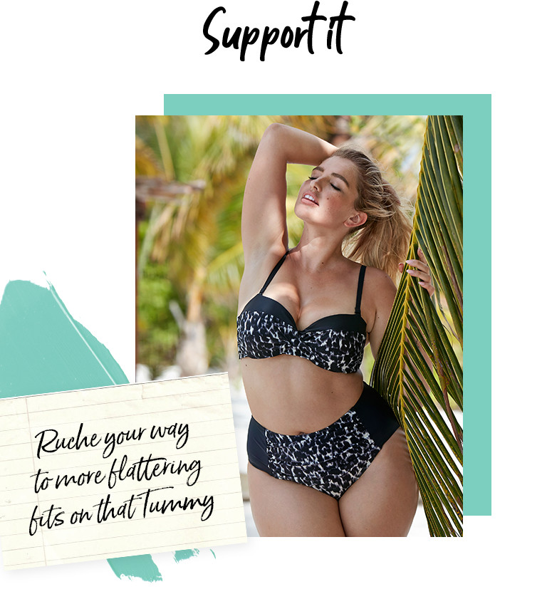 Support it. Ruche your way to more flattering fits on that tummy.