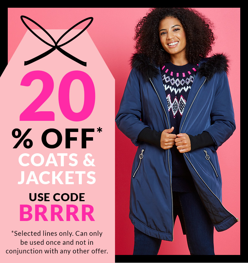 20% Off* COATS & JACKETS. USE CODE BRRRR. *Selected lines only. Can only be used once and not in conjunction with any other offer.