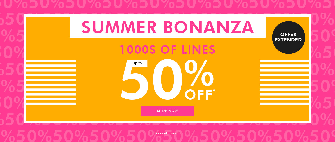 Summer Bonanza, 1000s of lines up to 50% off