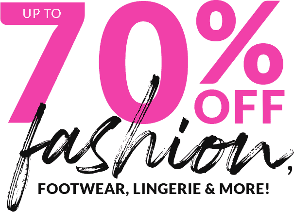 Up to 70% off Fashion, footwear, lingerie & More