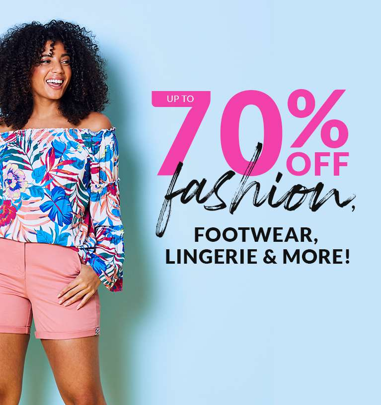 70% off fashion. Footwear, lingerie and more
