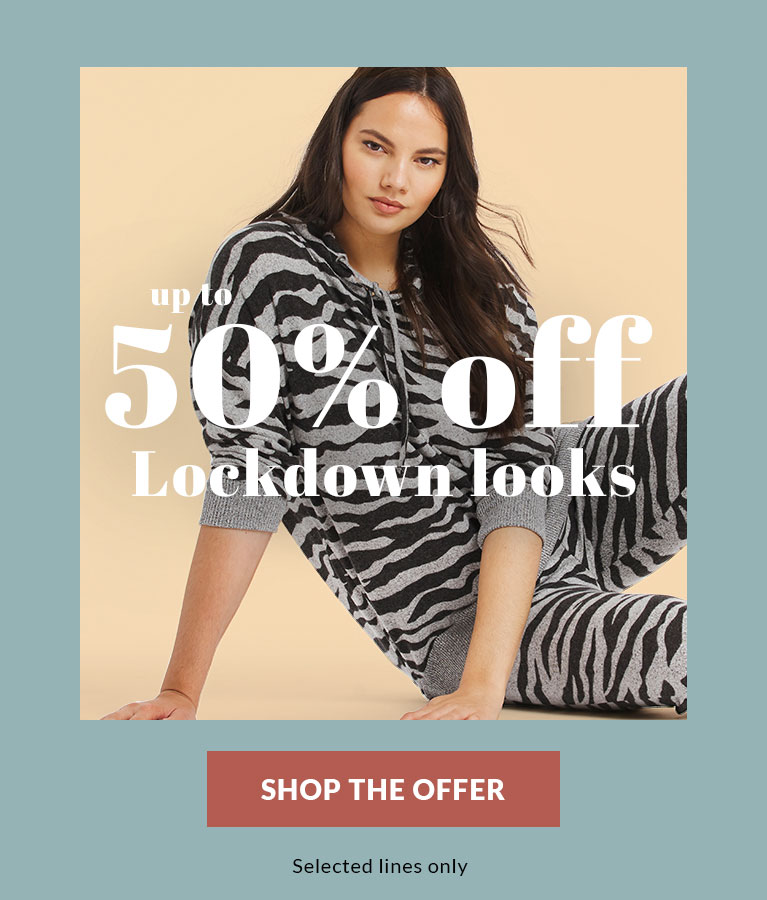 Up to 50% Off lockdown looks - shop now