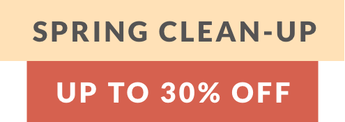 Spring clean-up up to 30% Off