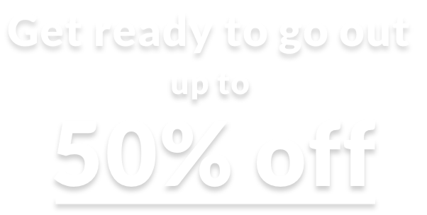 Get ready to go out up to 50% off