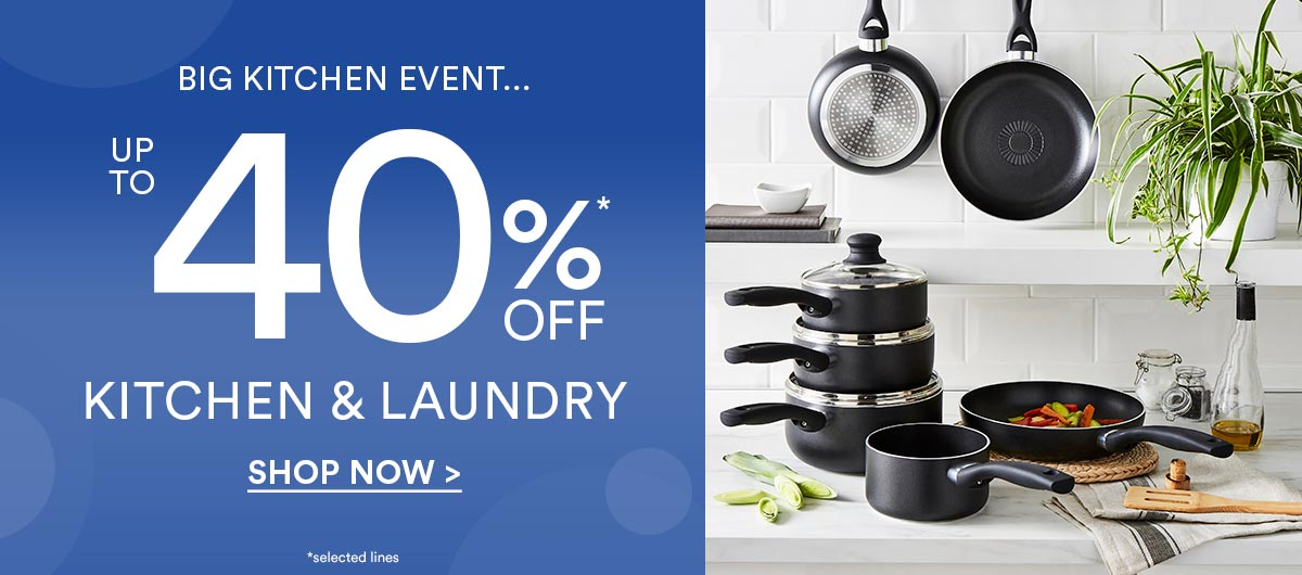 Up to 40%* Kitchen & Laundry