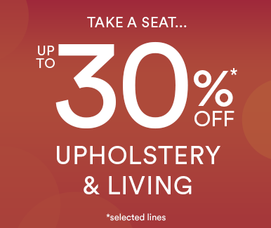 Up to 30%* off Upholstery & Living