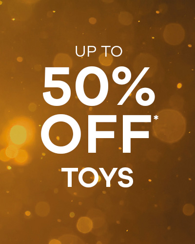 up to 50% Off* Toys