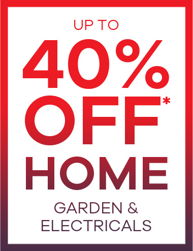 Up to 40% Off* Home, Garden & Electricals
