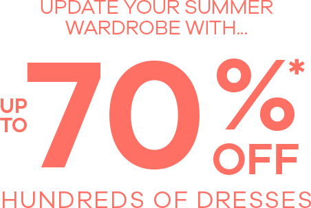 Update your wardrobe with up to 70% off hundreds of dresses