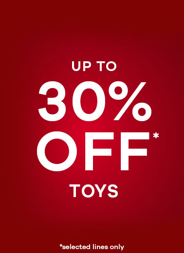 up to 30% Off* Toys