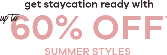 get staycation ready with up to 60% off summer styles